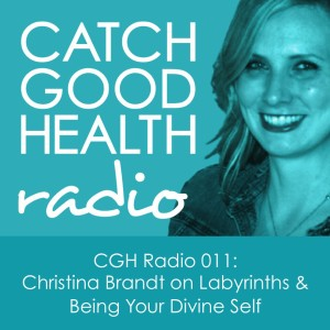 Thumbnail image for CGH Radio 011: Christina Brandt on Labyrinths & Being Your Divine Self 10/16/2013